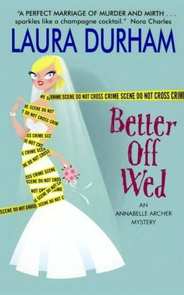 Book Better Off Wed: An Annabelle Archer Mystery by Laura Durham
