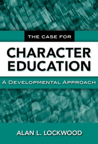 The Case for Character Education: A Developmental Approach
