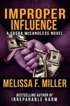 Improper Influence: (Sasha McCandless No. 5) by Melissa F. Miller