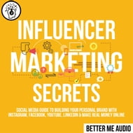 Influencer Marketing Secrets: Social Media Guide to Building Your Personal Brand With Instagram, Facebook, YouTube, LinkedIn & Make Real Money Online
