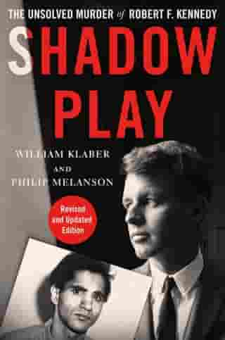 Shadow Play: The Unsolved Murder of Robert F. Kennedy by William Klaber