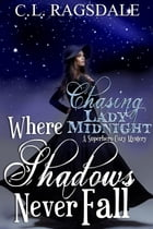 Where Shadows Never Fall: Chasing Lady Midnight by C. L. Ragsdale