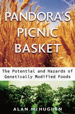 Book Pandora's Picnic Basket: The Potential and Hazards of Genetically Modified Foods by Alan McHughen