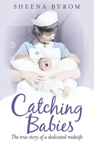 Catching Babies A Midwife's Tale