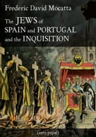The Jews of Spain and Portugal and the Inquisition by Frederic David Mocatta