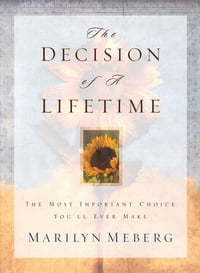 The Decision of a Lifetime: The Most Important Choice You'll Ever Make