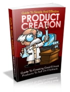 Guide To Simple And Effective Product Creation by Anonymous