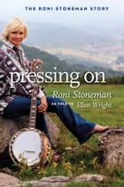 Pressing On: The Roni Stoneman Story by Roni Stoneman