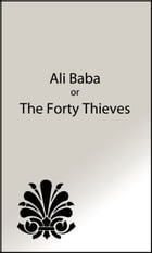 Ali Baba or the Forty Thieves (Illustrated Edition) by Anonymous