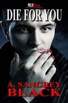 Die For You by A. Sangrey Black