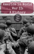America in World War II: A History Just for Kids! by KidCaps