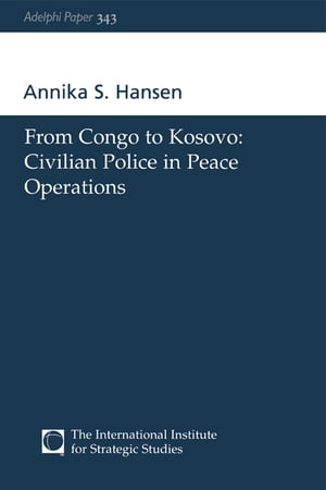 From Congo to Kosovo Civilian Police in Peace Operations