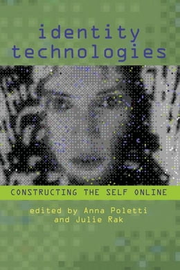 Book Identity Technologies: Constructing the Self Online by Poletti, Anna