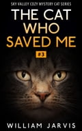 The Cat Who Saved Me #3 (Sky Valley Cozy Mystery Cat Series)