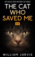 The Cat Who Saved Me #3 (Sky Valley Cozy Mystery Cat Series) by William Jarvis