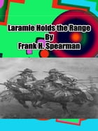 Laramie Holds the Range by Frank H. Spearman