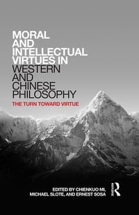 Moral and Intellectual Virtues in Western and Chinese Philosophy: The Turn toward Virtue