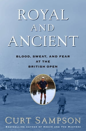 Royal and Ancient Blood,  Sweat,  and Fear at the British Open