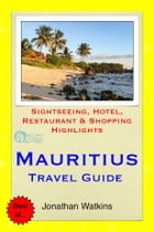 Mauritius Travel Guide - Sightseeing, Hotel, Restaurant & Shopping Highlights (Illustrated) by Jonathan Watkins