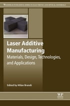 Laser Additive Manufacturing: Materials, Design, Technologies, and Applications by Milan Brandt