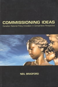 Commissioning Ideas: Canadian National Policy Innovation in Comparative Perspective