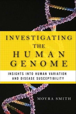 Book Investigating the Human Genome: Insights into Human Variation and Disease Susceptibility by Moyra Smith