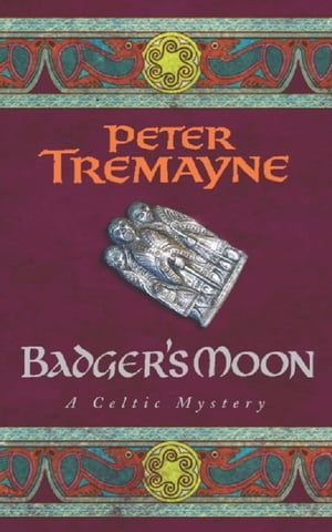 Badger's Moon (Sister Fidelma Mysteries Book 13): A sharp and haunting Celtic mystery by Peter Tremayne
