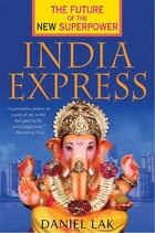 India Express: The Future of the New Superpower by Daniel Lak