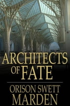 Architects of Fate: Or, Steps to Success and Power by Orison Swett Marden