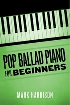 Pop Ballad Piano for Beginners by Mark Harrison