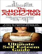 The Shopping Addiction & the Ultimate Self Esteem Guide
