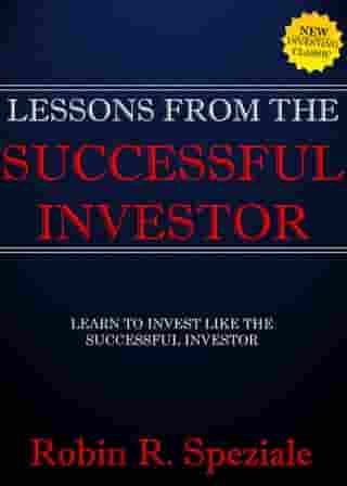 Lessons From The Successful Investor by Robin R. Speziale