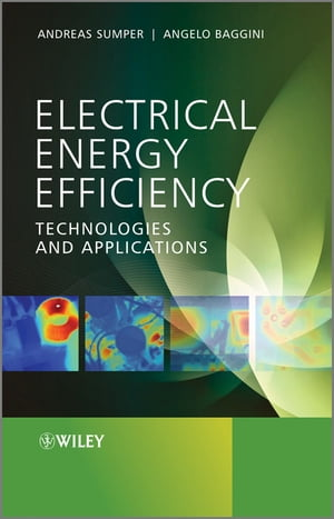 Electrical Energy Efficiency: Technologies and Applications by Andreas Sumper