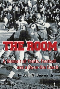 The Room: A Memoir of Youth, Football and a Win-or-Die Coach