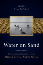 Water on Sand: Environmental Histories of the Middle East and North Africa