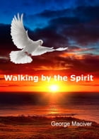 Walking by the Spirit by George Macgiver