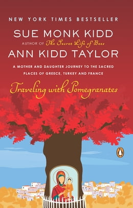 Book Traveling with Pomegranates: A Mother and Daughter Journey to the Sacred Places of Greece, Turkey… by Sue Monk Kidd