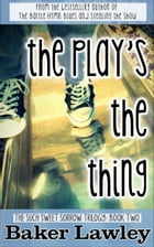 The Play's The Thing: Book Two in the Such Sweet Sorrow Trilogy by Baker Lawley