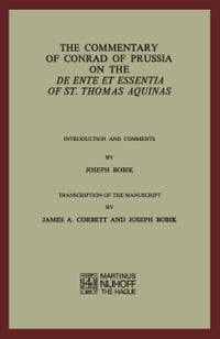 The Commentary of Conrad of Prussia on the De Ente et Essentia of St. Thomas Aquinas: Introduction…