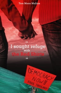 I sought refuge with the Red Shirts: Democracy Now! Free Thailand