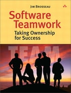 Software Teamwork: Taking Ownership for Success by Jim Brosseau