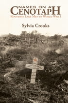 Names on a Cenotaph: Kootenay Lake Men in World War I by Sylvia Crooks