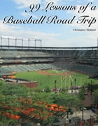 99 Lessons of a Baseball Road Trip by Christopher Mehfoud