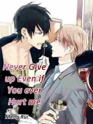 Never Give up Even if You ever Hurt me: Volume 1