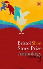 Bristol Short Story Prize Anthology Volume 3 by Valerie O'Riordan, Ian Madden, Rachel Howard, etc.