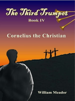 The Third Trumpet Book 4: Cornelius the Christian by William Meador