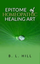 Epitome of Homeopathic Healing Art by B. L. Hill