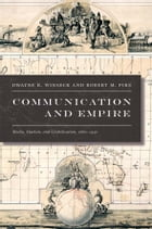 Communication and Empire: Media, Markets, and Globalization, 1860–1930 by Dwayne R. Winseck
