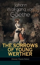 THE SORROWS OF YOUNG WERTHER (Literary Classics Series): Historical Romance Novel by Johann Wolfgang von Goethe
