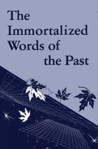 The Immortalized Words of the Past by Ralph M. Lewis